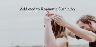 Addicted to Romantic Suspicion
